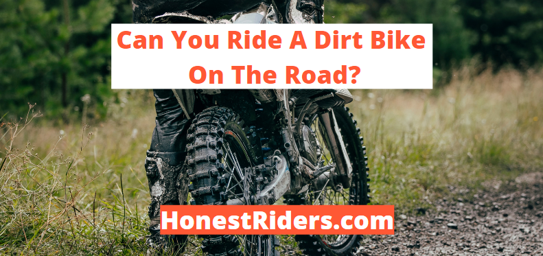 can you ride a dirt bike on the road