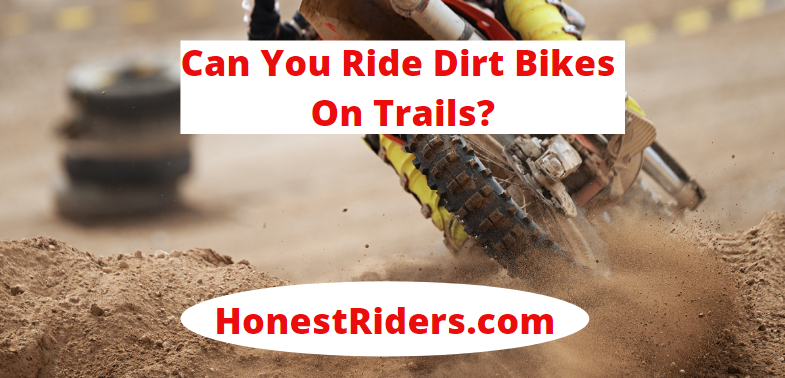 can you ride dirt bikes on trails
